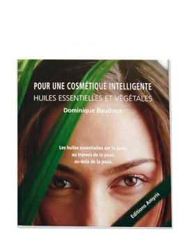 Pour une cosmétique intelligente, Huiles essentielles et végétales, D Baudoux