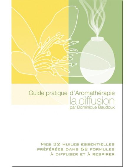 Guide pratique d'Aromathérapie : La diffusion,  D Baudoux